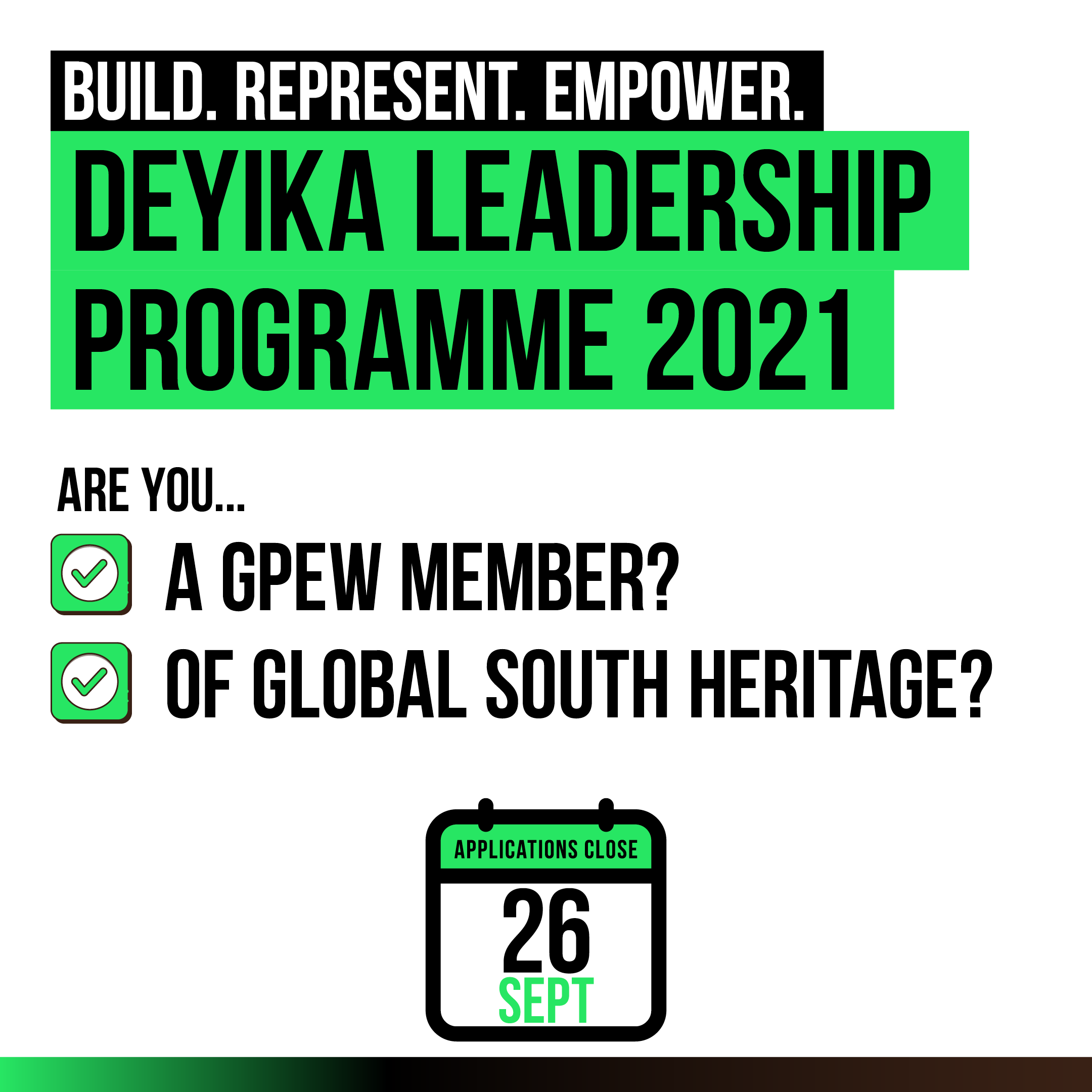 BUILD. REPRESENT. EMPOWER. DEYIKA LEADERSHIP PROGRAMME 2021 ARE YOU... A GPEW MEMBER? OF GLOBAL SOUTH HERITAGE? APPLICATIONS CLOSE 26 SEPT